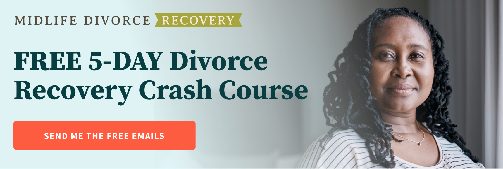 5-Day Divorce Recovery Crash Course. Take the first steps in your recovery and start healing today! Send me the free emails